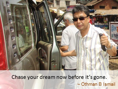 Othman Ismail message to the Word, Chase your dream before it's gone.
